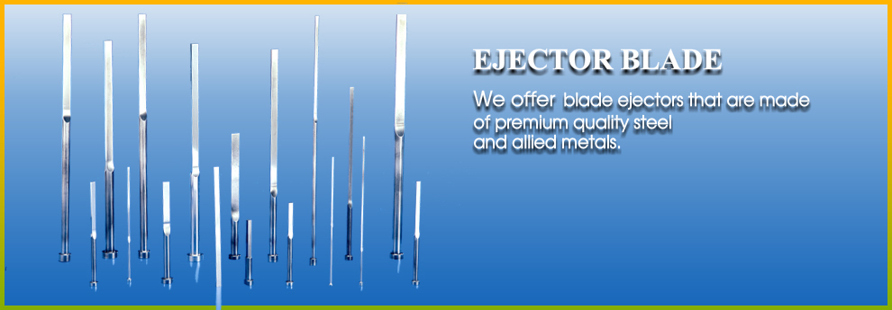 Ejector Blades, Customized blade- Ejector Blades Manufacturers